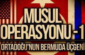 MUSUL OPERASYONU – GİRİŞ (1.Bölüm) : Ortadoğu'nun Bermuda Üçgeni