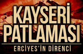 Kayseri Patlaması : Erciyes'in Direnci