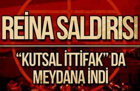 """REİNA SALDIRISI- """"Kutsal İttifak"""" da Meydana İndi!"""
